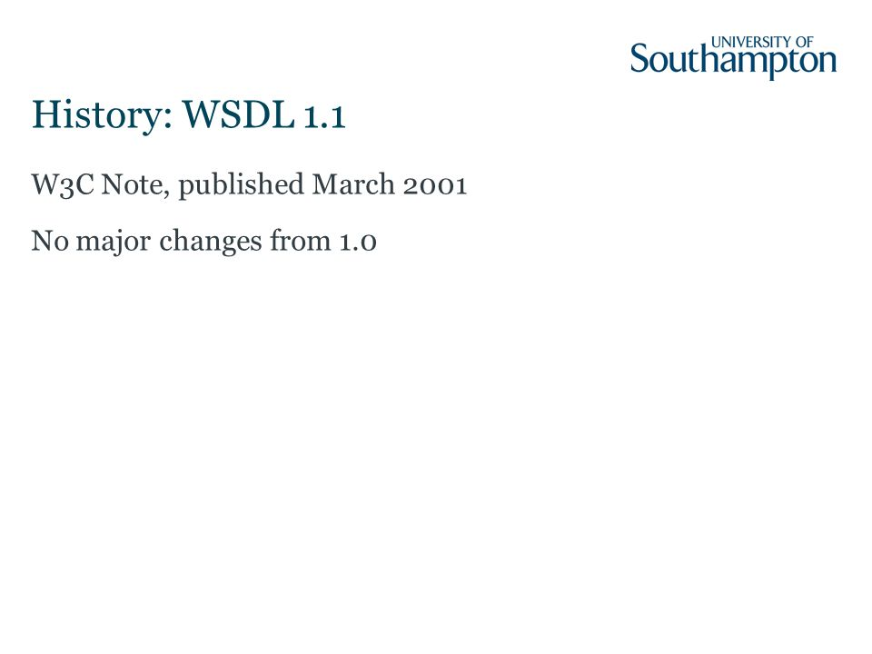 History: WSDL 1.1 W3C Note, published March 2001 No major changes from 1.0