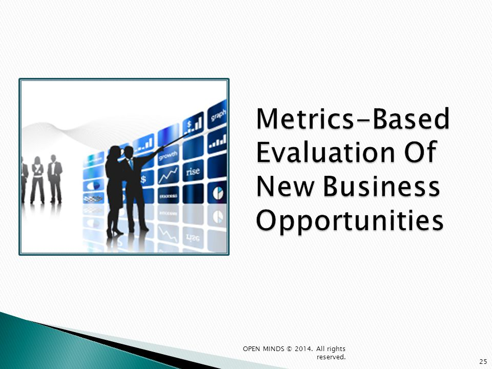Metrics-Based Evaluation Of New Business Opportunities 25 OPEN MINDS © 2014. All rights reserved.