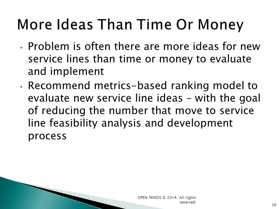 Problem is often there are more ideas for new service lines than time or money to evaluate and implement Recommend metrics-based ranking model to eval