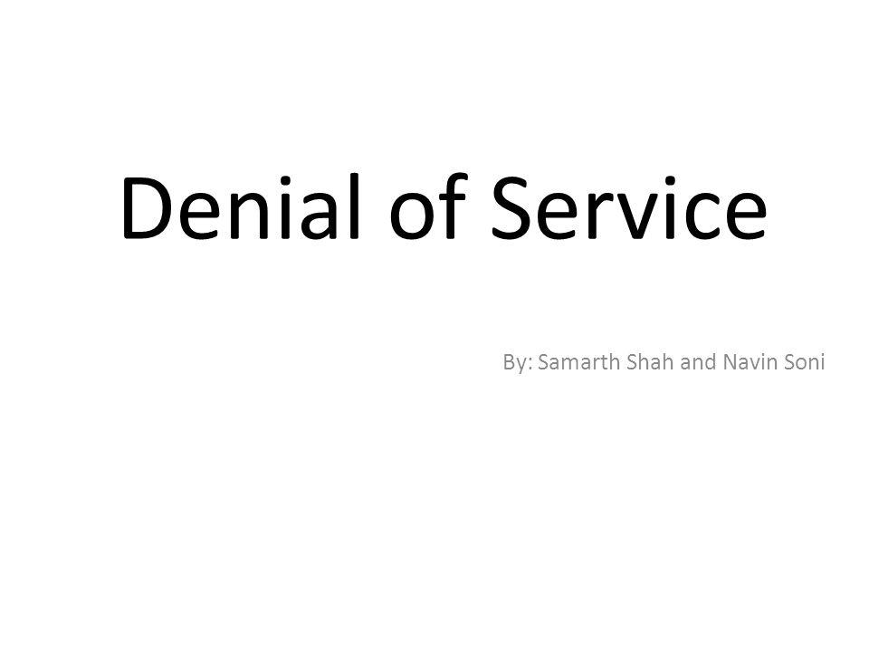 Denial of Service By: Samarth Shah and Navin Soni