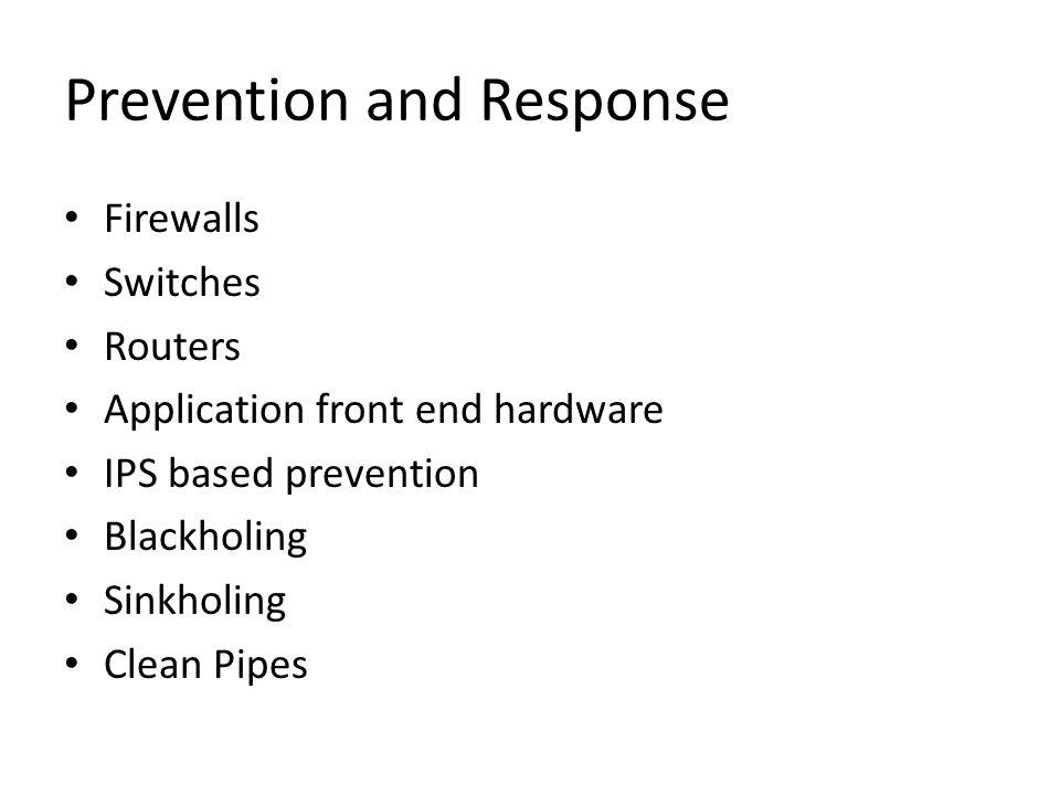 Prevention and Response Firewalls Switches Routers Application front end hardware IPS based prevention Blackholing Sinkholing Clean Pipes