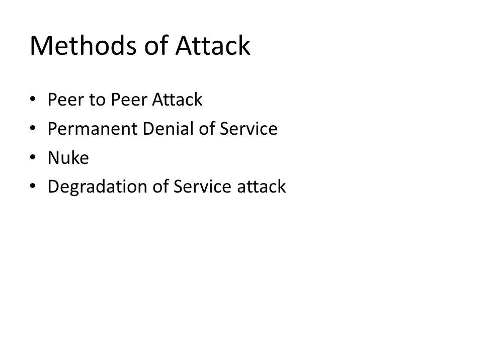 Methods of Attack Peer to Peer Attack Permanent Denial of Service Nuke Degradation of Service attack