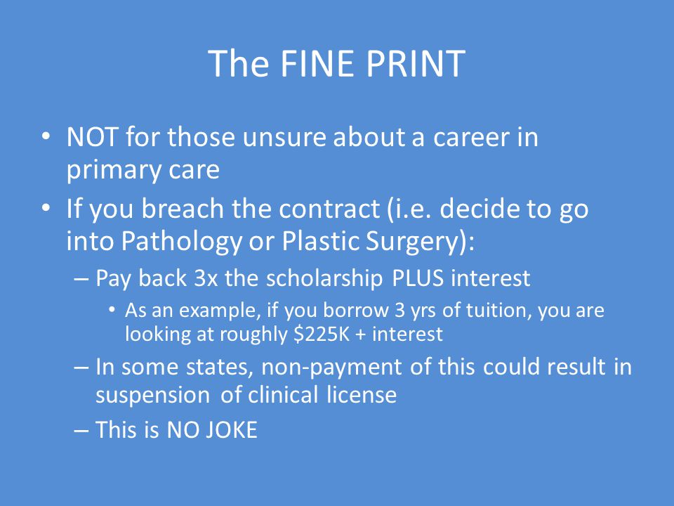 The FINE PRINT NOT for those unsure about a career in primary care If you breach the contract (i.e.