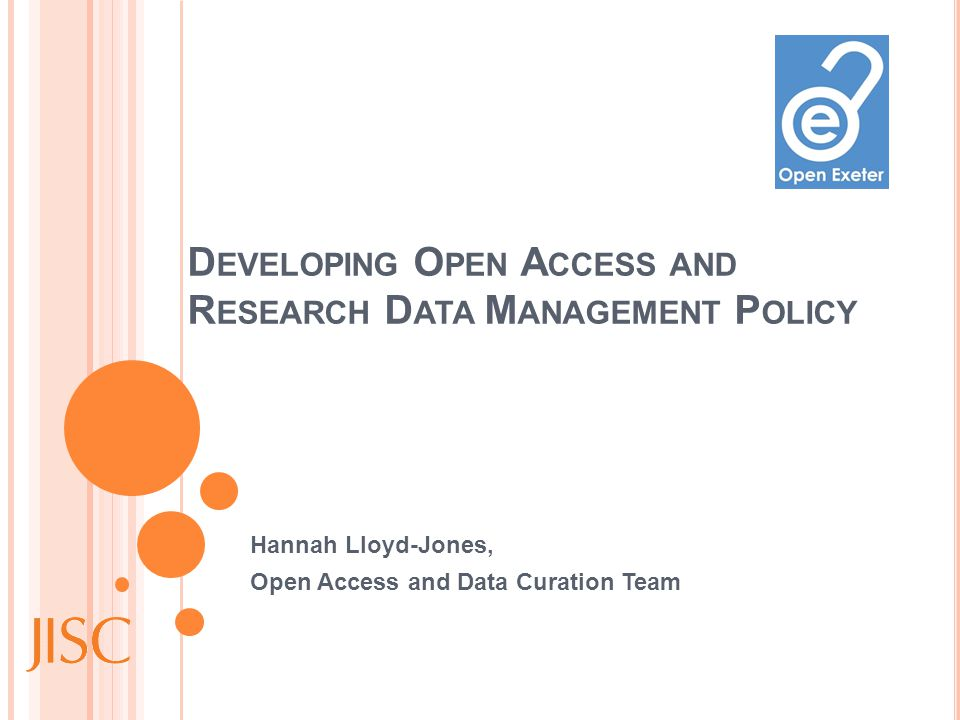 D EVELOPING O PEN A CCESS AND R ESEARCH D ATA M ANAGEMENT P OLICY Hannah Lloyd-Jones, Open Access and Data Curation Team