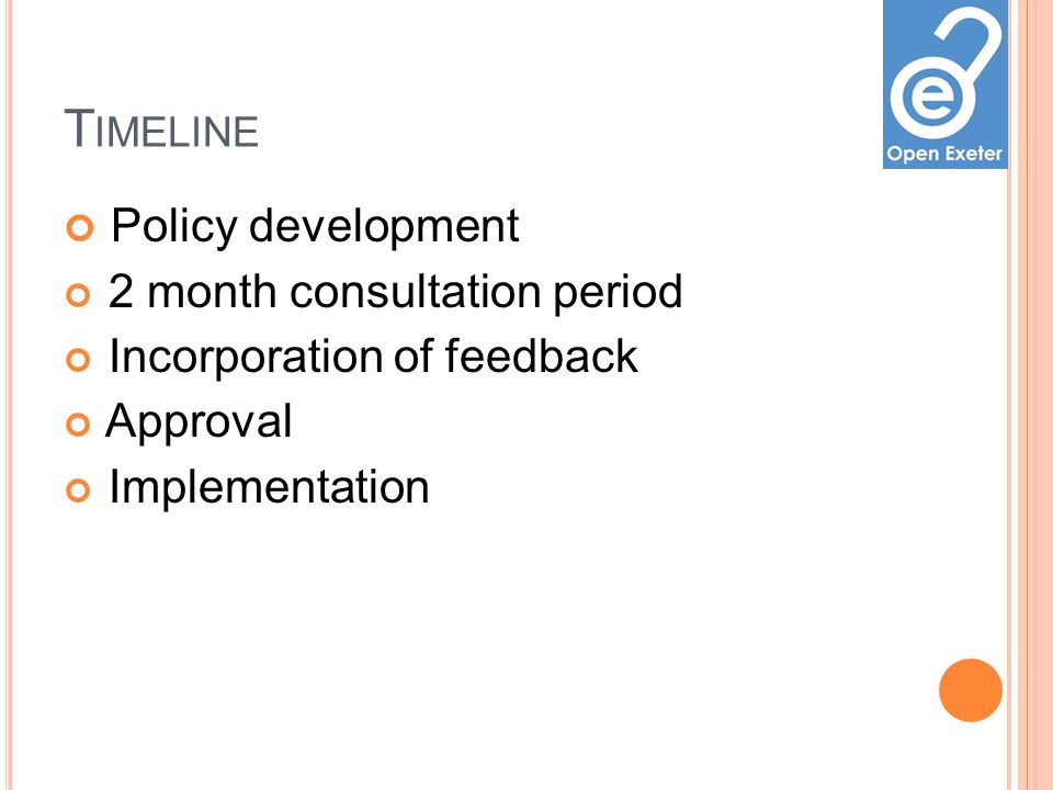 T IMELINE Policy development 2 month consultation period Incorporation of feedback Approval Implementation