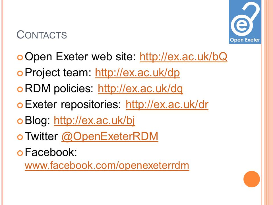 C ONTACTS Open Exeter web site:   Project team:   RDM policies:     Exeter repositories:   Blog:     Twitter Facebook: