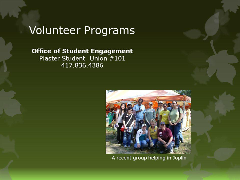 Volunteer Programs A recent group helping in Joplin Office of Student Engagement Plaster Student Union #