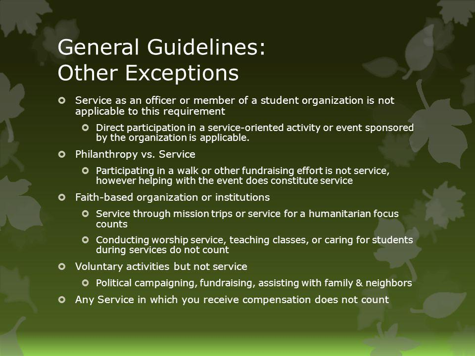 General Guidelines: Other Exceptions Service as an officer or member of a student organization is not applicable to this requirement Direct participation in a service-oriented activity or event sponsored by the organization is applicable.