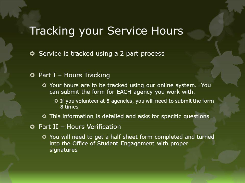 Tracking your Service Hours Service is tracked using a 2 part process Part I – Hours Tracking Your hours are to be tracked using our online system.