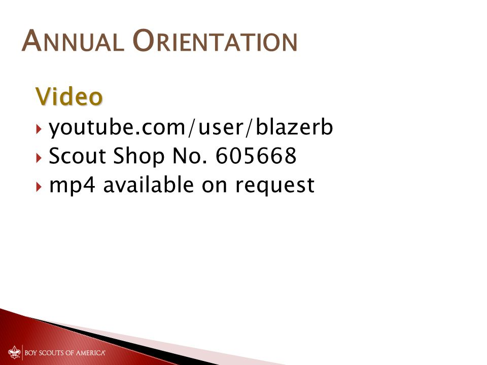 A NNUAL O RIENTATION Video youtube.com/user/blazerb Scout Shop No. 605668 mp4 available on request