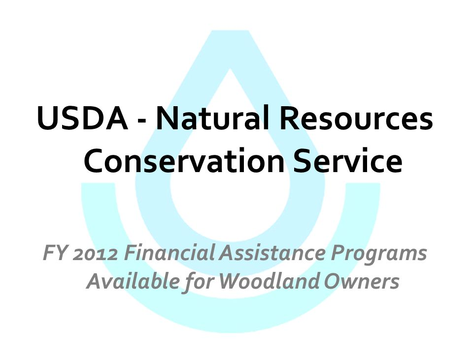 USDA - Natural Resources Conservation Service FY 2012 Financial Assistance Programs Available for Woodland Owners