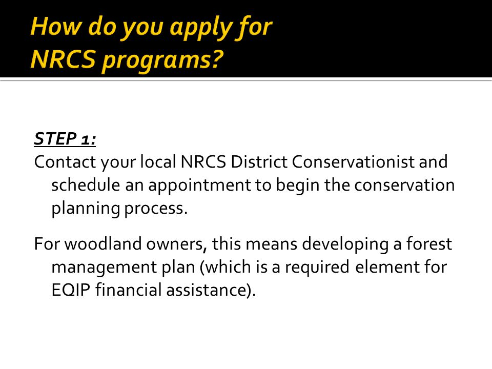 STEP 1: Contact your local NRCS District Conservationist and schedule an appointment to begin the conservation planning process.