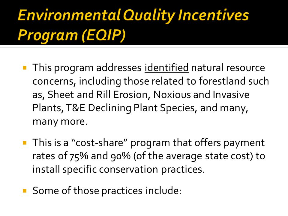 This program addresses identified natural resource concerns, including those related to forestland such as, Sheet and Rill Erosion, Noxious and Invasive Plants, T&E Declining Plant Species, and many, many more.