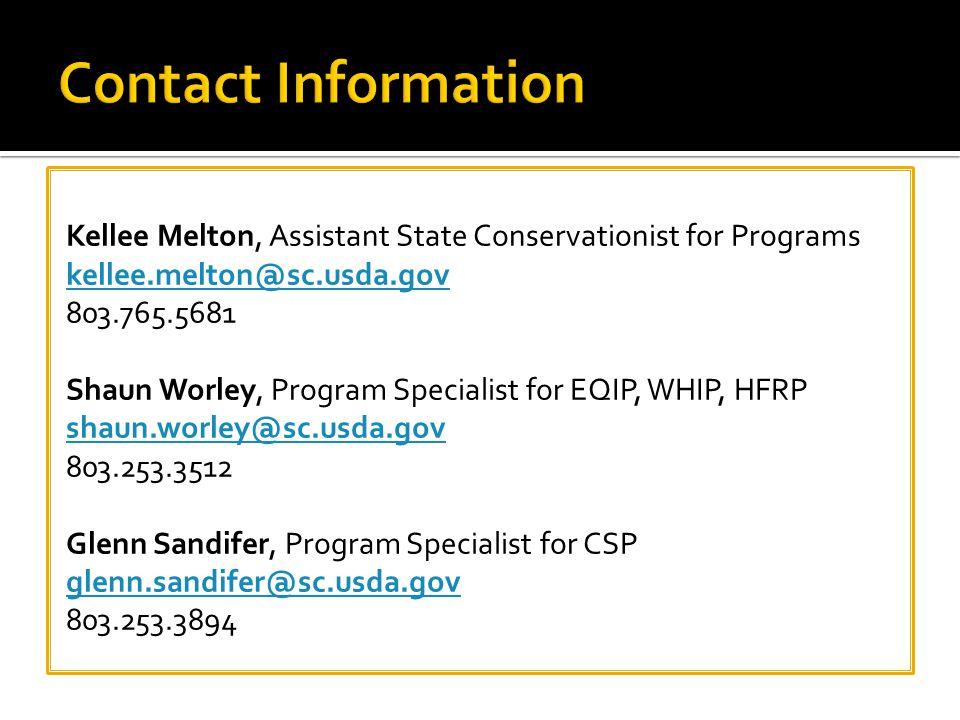 Kellee Melton, Assistant State Conservationist for Programs kellee.melton@sc.usda.gov 803.765.5681 Shaun Worley, Program Specialist for EQIP, WHIP, HFRP shaun.worley@sc.usda.gov 803.253.3512 Glenn Sandifer, Program Specialist for CSP glenn.sandifer@sc.usda.gov 803.253.3894