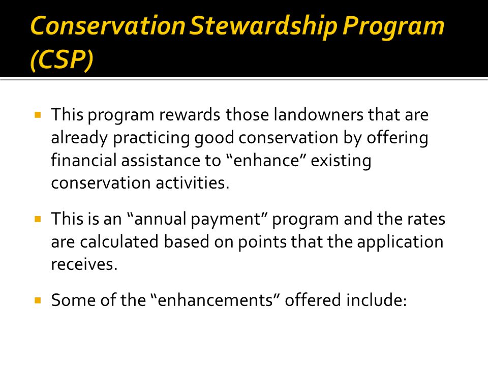 This program rewards those landowners that are already practicing good conservation by offering financial assistance to enhance existing conservation activities.