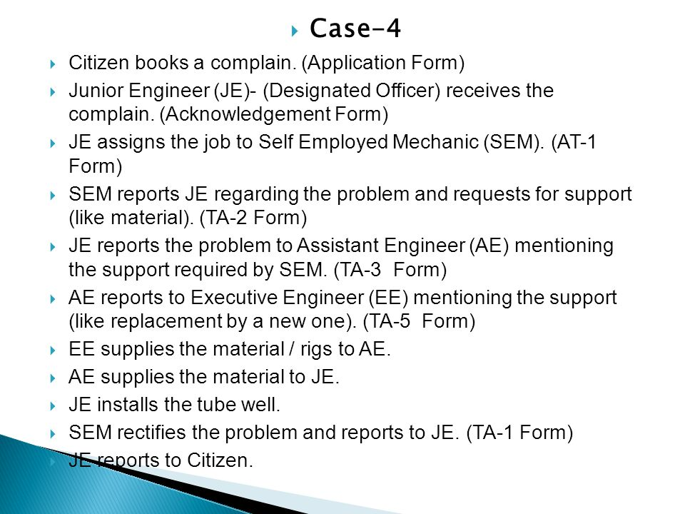 Case-4 Citizen books a complain. (Application Form) Junior Engineer (JE)- (Designated Officer) receives the complain. (Acknowledgement Form) JE assign