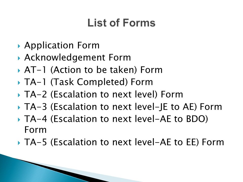 Application Form Acknowledgement Form AT-1 (Action to be taken) Form TA-1 (Task Completed) Form TA-2 (Escalation to next level) Form TA-3 (Escalation to next level-JE to AE) Form TA-4 (Escalation to next level-AE to BDO) Form TA-5 (Escalation to next level-AE to EE) Form