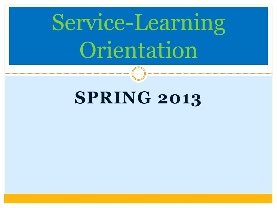 SPRING 2013 Service-Learning Orientation