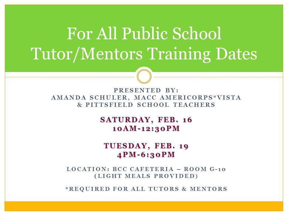 PRESENTED BY: AMANDA SCHULER, MACC AMERICORPS*VISTA & PITTSFIELD SCHOOL TEACHERS SATURDAY, FEB.