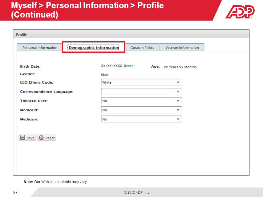 © 2012 ADP, Inc. 27 Myself > Personal Information > Profile (Continued) Note: Our Web site contents may vary.