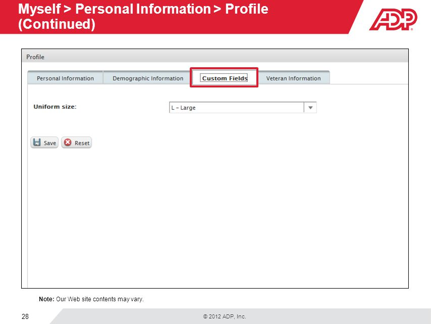 © 2012 ADP, Inc. 28 Myself > Personal Information > Profile (Continued) Note: Our Web site contents may vary.