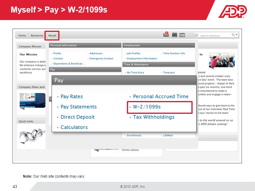 © 2012 ADP, Inc. 43 Myself > Pay > W-2/1099s Note: Our Web site contents may vary.