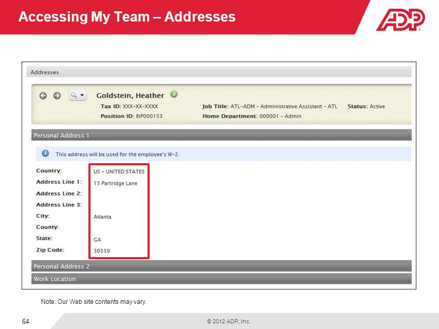 © 2012 ADP, Inc. 64 Accessing My Team – Addresses Note: Our Web site contents may vary.