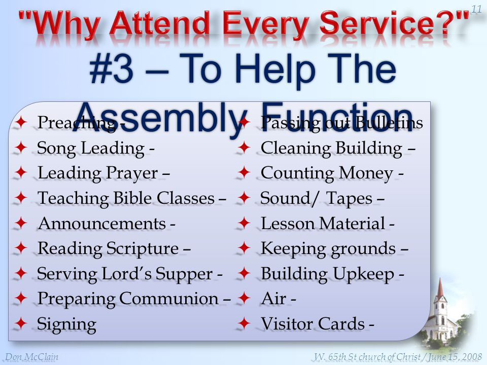 #3 – To Help The Assembly Function Preaching - Preaching - Song Leading - Song Leading - Leading Prayer – Leading Prayer – Teaching Bible Classes – Teaching Bible Classes – Announcements - Announcements - Reading Scripture – Reading Scripture – Serving Lords Supper - Serving Lords Supper - Preparing Communion – Preparing Communion – Signing Signing Passing out Bulletins Passing out Bulletins Cleaning Building – Cleaning Building – Counting Money - Counting Money - Sound/ Tapes – Sound/ Tapes – Lesson Material - Lesson Material - Keeping grounds – Keeping grounds – Building Upkeep - Building Upkeep - Air - Air - Visitor Cards - Visitor Cards - Don McClain 11 W.
