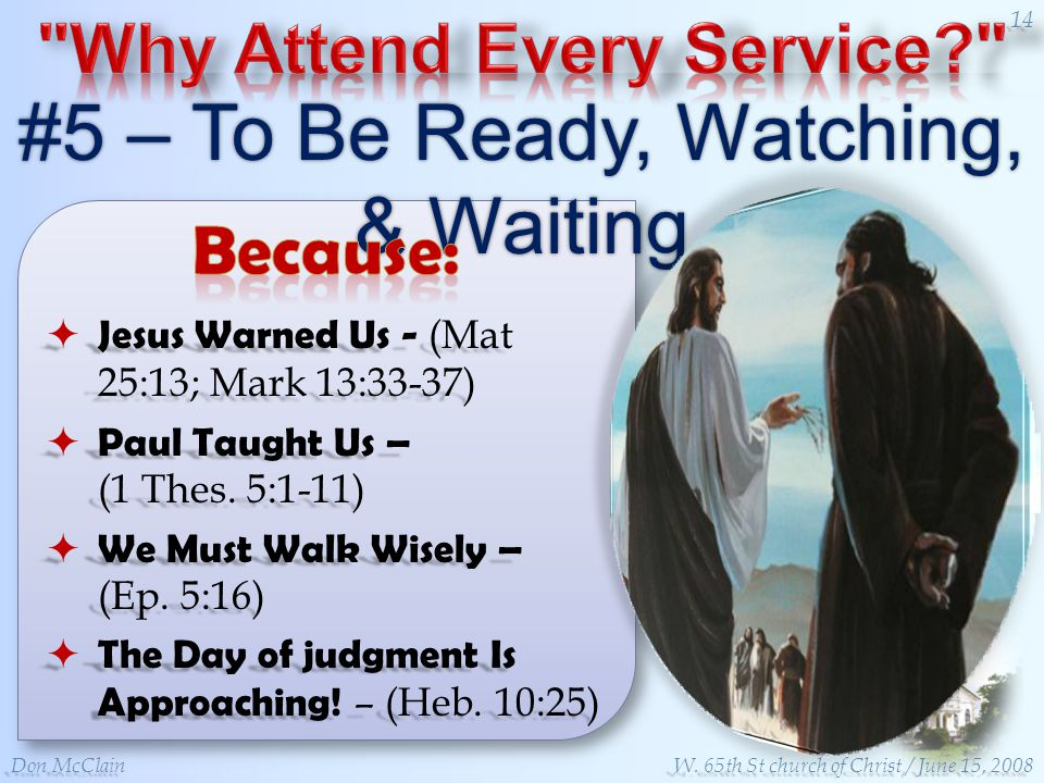 #5 – To Be Ready, Watching, & Waiting Jesus Warned Us - (Mat 25:13; Mark 13:33-37) Jesus Warned Us - (Mat 25:13; Mark 13:33-37) Paul Taught Us – (1 Thes.