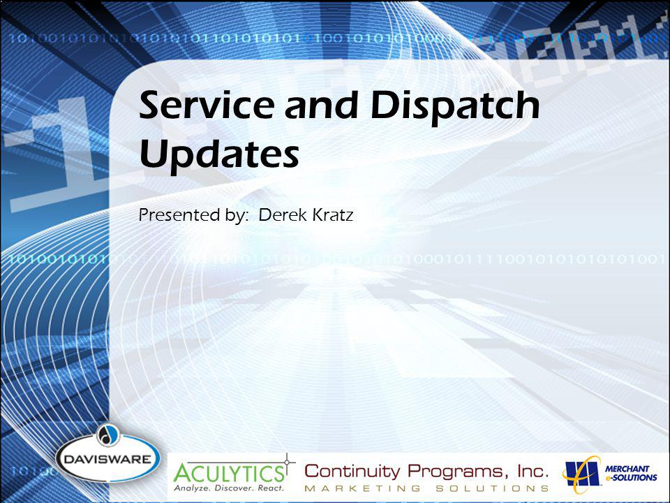 Service and Dispatch Updates Presented by: Derek Kratz