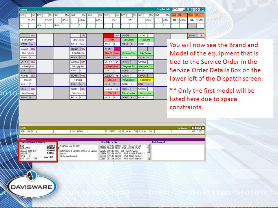 You will now see the Brand and Model of the equipment that is tied to the Service Order in the Service Order Details Box on the lower left of the Dispatch screen.
