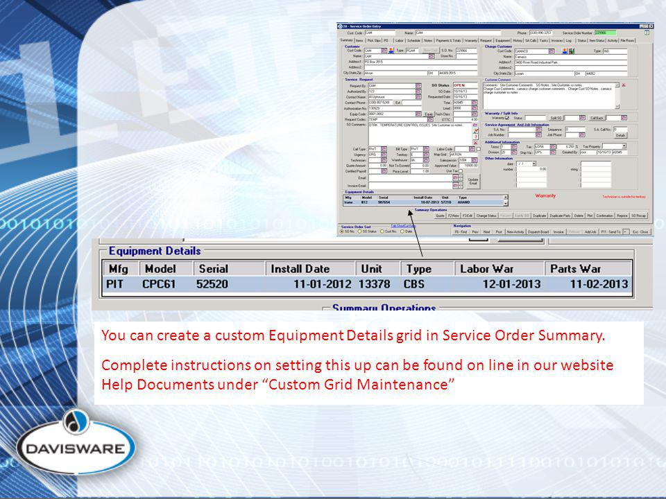 You can create a custom Equipment Details grid in Service Order Summary. Complete instructions on setting this up can be found on line in our website