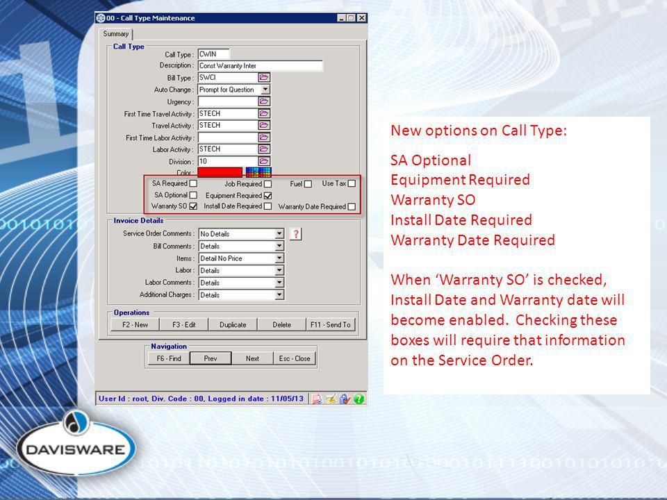 New options on Call Type: SA Optional Equipment Required Warranty SO Install Date Required Warranty Date Required When Warranty SO is checked, Install