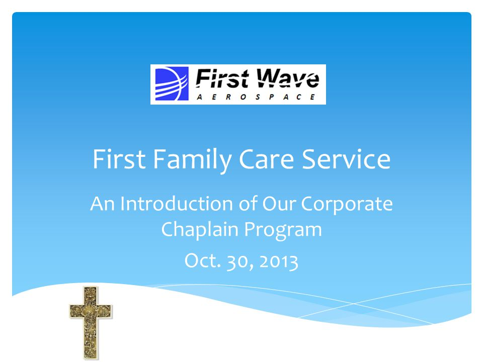 First Family Care Service An Introduction of Our Corporate Chaplain Program Oct. 30, 2013