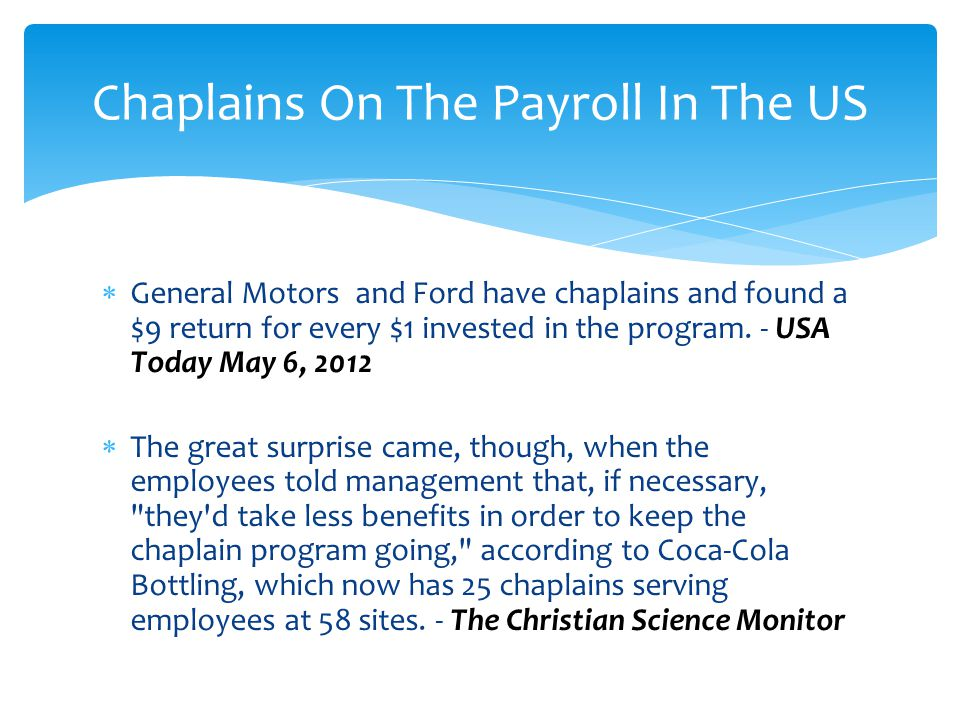 General Motors and Ford have chaplains and found a $9 return for every $1 invested in the program.