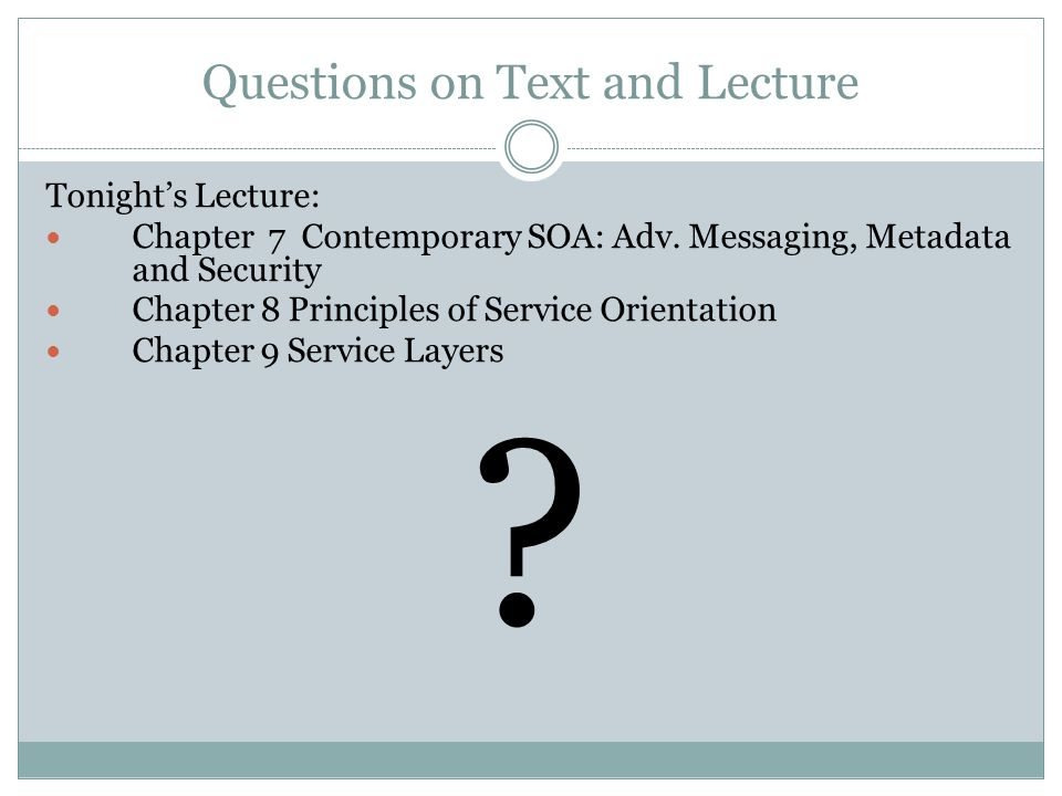 Questions on Text and Lecture Tonights Lecture: Chapter 7 Contemporary SOA: Adv.