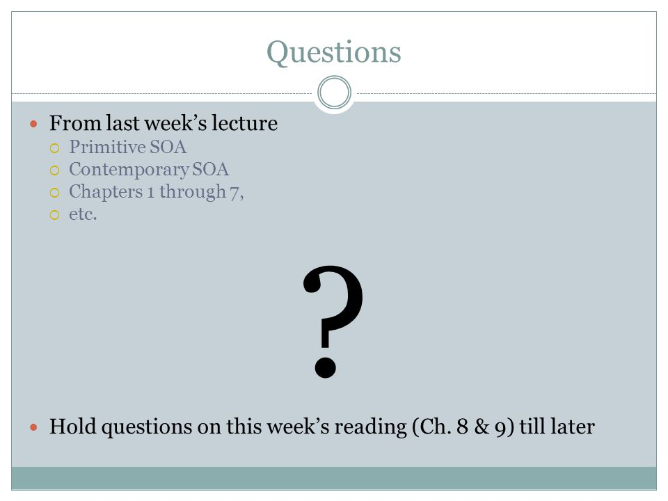 Questions From last weeks lecture Primitive SOA Contemporary SOA Chapters 1 through 7, etc.