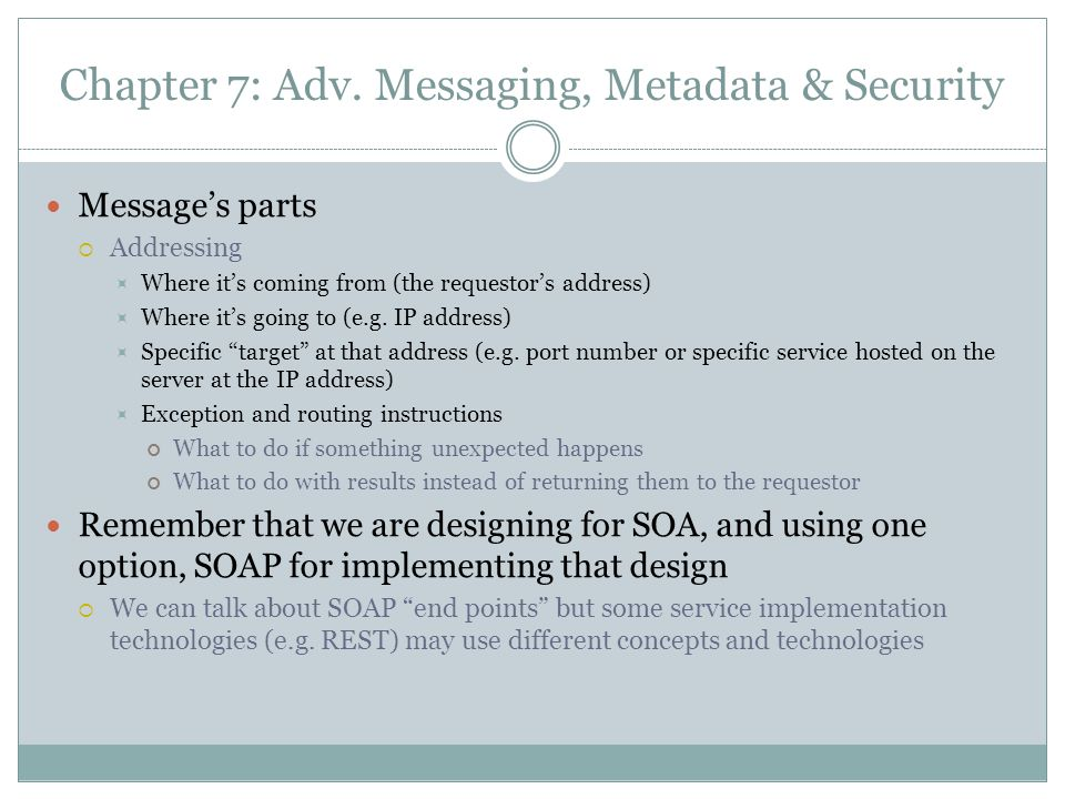 Chapter 7: Adv. Messaging, Metadata & Security Messages parts Addressing Where its coming from (the requestors address) Where its going to (e.g. IP ad