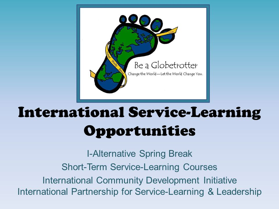 International Service-Learning Opportunities I-Alternative Spring Break Short-Term Service-Learning Courses International Community Development Initiative International Partnership for Service-Learning & Leadership