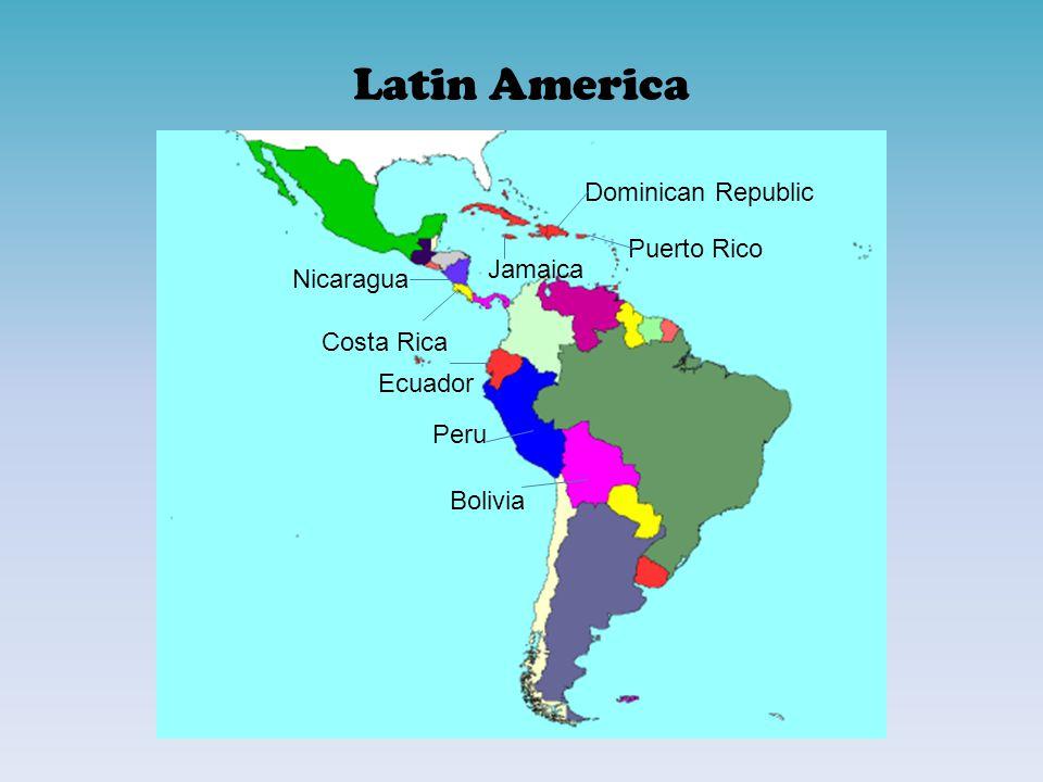 Latin America Dominican Republic Puerto Rico Jamaica Nicaragua Costa Rica Ecuador Peru Bolivia