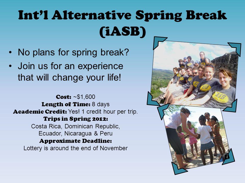 Intl Alternative Spring Break (iASB) No plans for spring break.