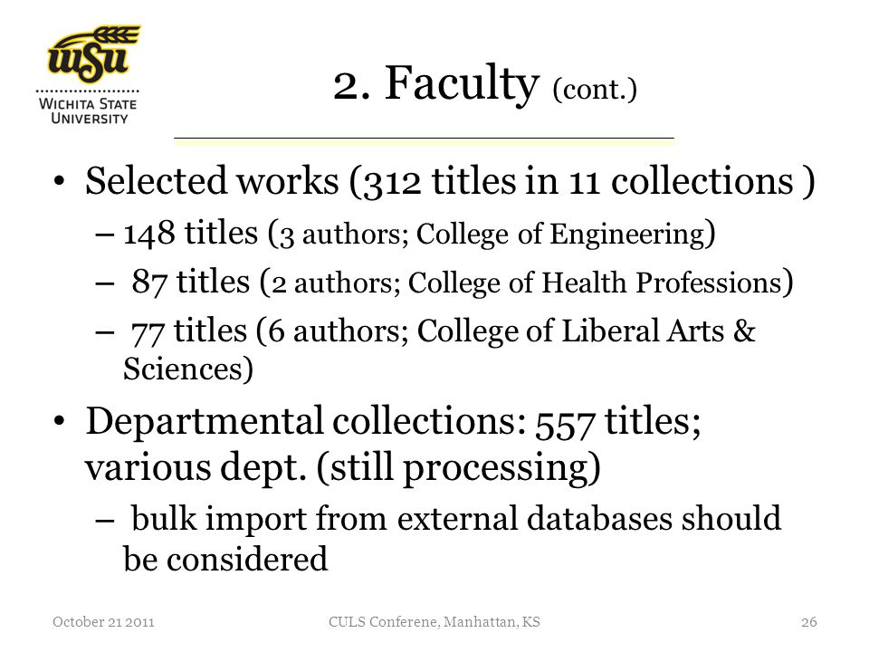 2. Faculty (cont.) Selected works (312 titles in 11 collections ) – 148 titles ( 3 authors; College of Engineering ) – 87 titles ( 2 authors; College