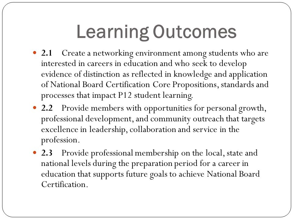 Learning Outcomes 2.1Create a networking environment among students who are interested in careers in education and who seek to develop evidence of dis