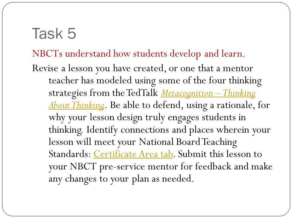Task 5 NBCTs understand how students develop and learn. Revise a lesson you have created, or one that a mentor teacher has modeled using some of the f