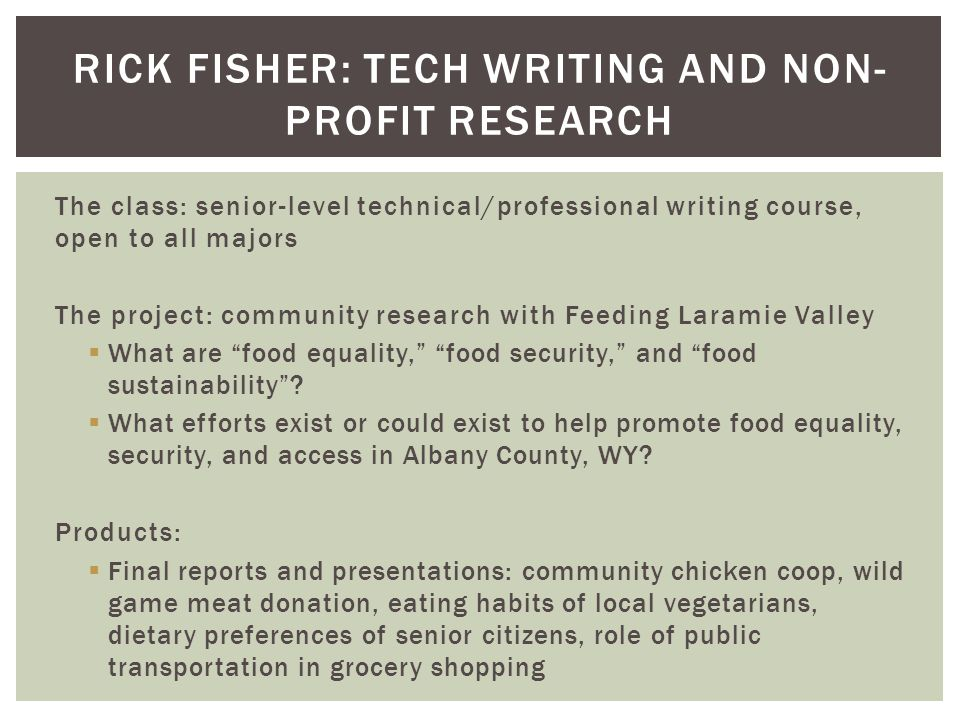 The class: senior-level technical/professional writing course, open to all majors The project: community research with Feeding Laramie Valley What are food equality, food security, and food sustainability.