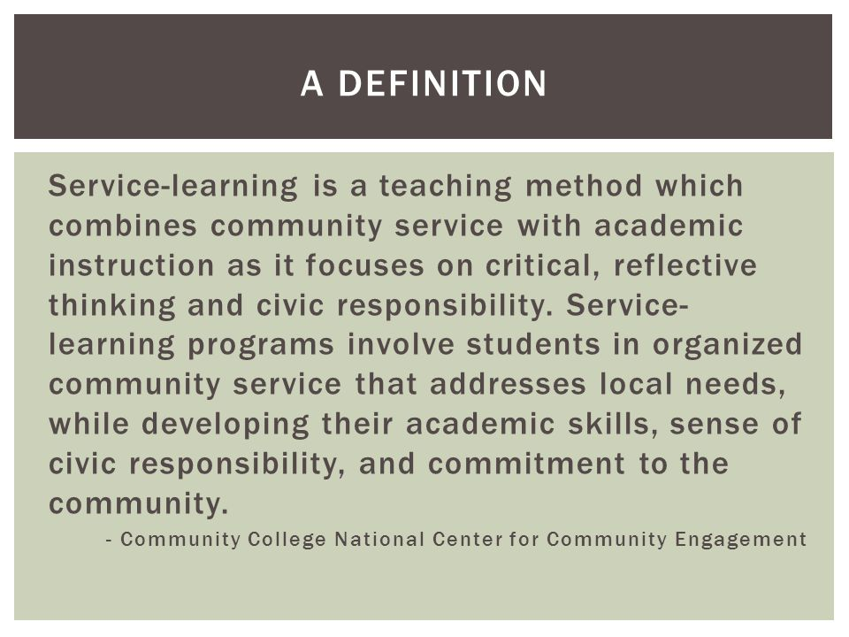Service-learning is a teaching method which combines community service with academic instruction as it focuses on critical, reflective thinking and civic responsibility.