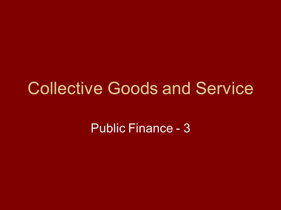 Collective Goods and Service Public Finance - 3