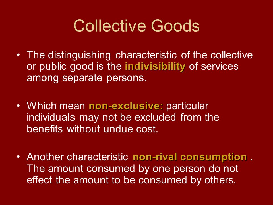 Collective Goods indivisibilityThe distinguishing characteristic of the collective or public good is the indivisibility of services among separate per