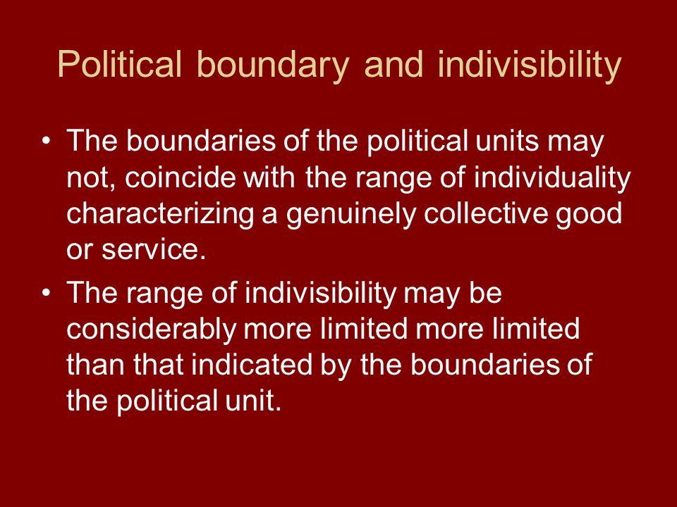 Political boundary and indivisibility The boundaries of the political units may not, coincide with the range of individuality characterizing a genuine
