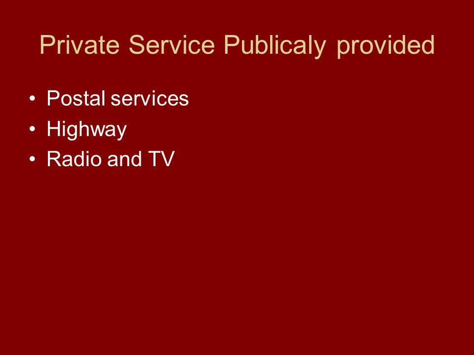 Private Service Publicaly provided Postal services Highway Radio and TV